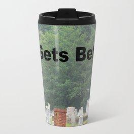 It gets better. Travel Mug