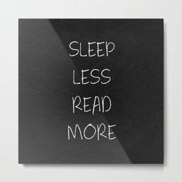 Sleep Less Read More Metal Print