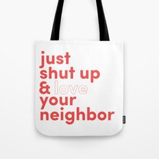 Just Shut Up & Love Your Neighbor Tote Bag