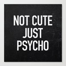 Not Cute Just Psycho Canvas Print