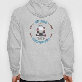 Writing Is A Socially Acceptable Form Of Schizophrenia Hoody