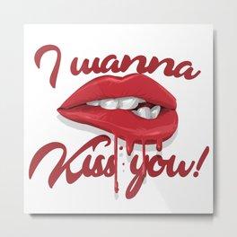 I Wanna Kiss You! Metal Print