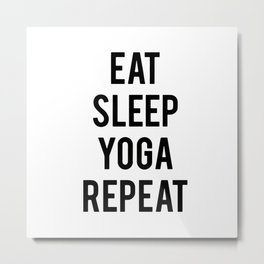 Eat sleep yoga repeat Metal Print