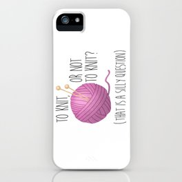 To Knit, Or Not To Knit? (That Is A Silly Question) iPhone Case