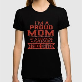 I'M A PROUD TRUCK DRIVER'S MOM T-shirt