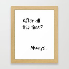 After all this time? Always. Framed Art Print