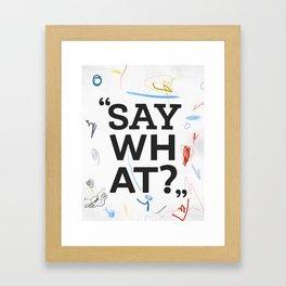Say what? Framed Art Print