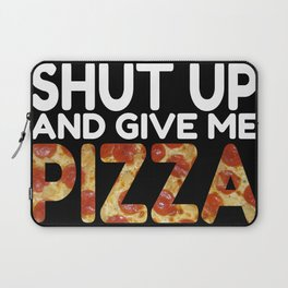 Shut Up And Give Me Pizza Laptop Sleeve