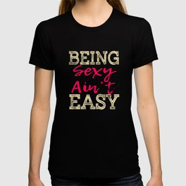 """Stay cool and revealing with this cool tee that matches your mood! """"Being Sexy Ain't Easy"""" tee! T-shirt"""