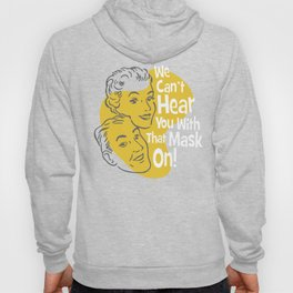 We Can't Hear You With That Mask On! (for green T) Hoody