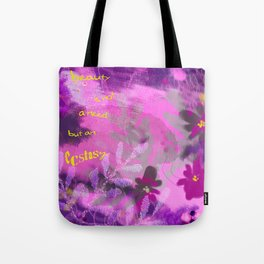 Beauty is not a need but an ecstasy Tote Bag