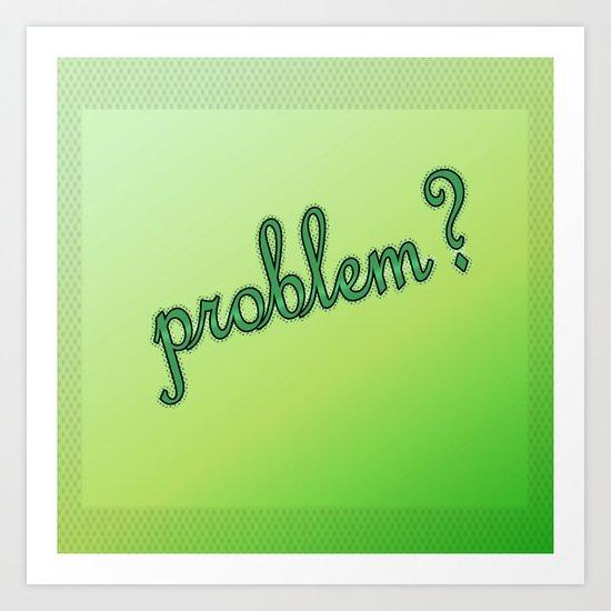 Problem? Art Print