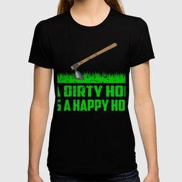 A Dirty Hoe Is A Happy Hoe Garden Gardening T-shirt