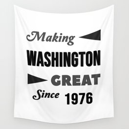 Making Washington Great Since 1976 Wall Tapestry