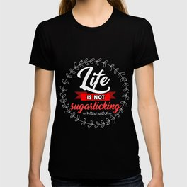 Sweets Bakery Candy Hilarious Quotes Sayings Life Is No Sugarlicking Funny Food Puns Gift T-shirt