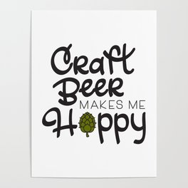 Craft Beer Makes me Hoppy! Poster