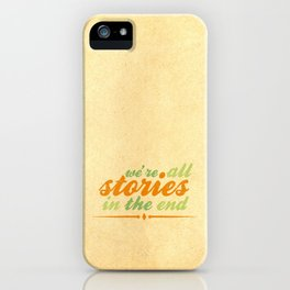 we're all stories in the end iPhone Case
