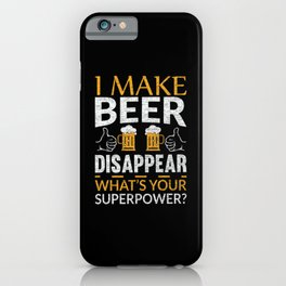 I Make Beer Disappear Funny Lover Gift iPhone Case
