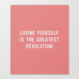 Loving yourself is the greatest revolution! Canvas Print