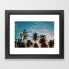 Enjoy the good times Framed Art Print