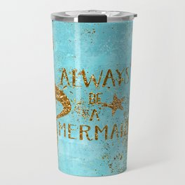ALWAYS BE A MERMAID-Gold Faux Glitter Mermaid Saying Travel Mug