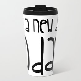 It's a new day today Travel Mug