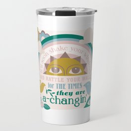 The times, they are a-changin' Travel Mug