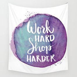 Work Hard Shop Hard Quote Wall Tapestry