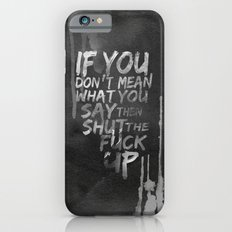 If you don't mean what you say then shut the fuck up Slim Case iPhone 6s