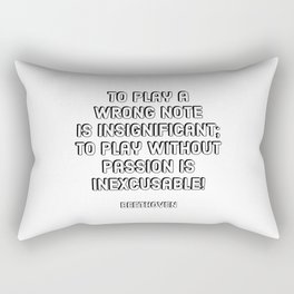 To play a wrong note is insignificant; to play without passion is inexcusable! - Beethoven Quote Rectangular Pillow
