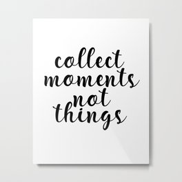 Collect Moments Not Things, Printable Art, Motivational Quote, Inspirational Quote Metal Print