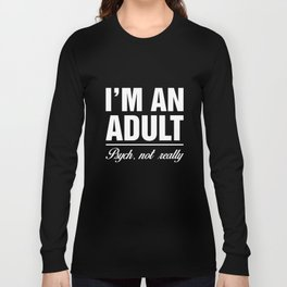 I'm An Adult. Psych Not Really Mental Ward Humor T-Shirt Long Sleeve T-shirt
