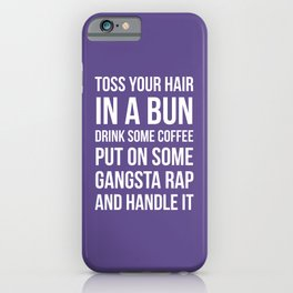 Toss Your Hair in a Bun, Coffee, Gangsta Rap & Handle It (Ultra Violet) iPhone Case