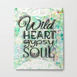 Wild Heart, Gypsy Soul Metal Print
