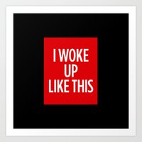 i woke up like this Art Prints featuring I Woke Up Like This by Chilligraphy