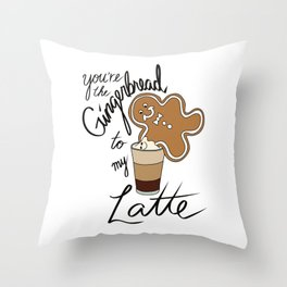 You're the Gingerbread to my Latte Throw Pillow