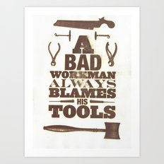 A Bad Workman Always Blames His Tools Art Print