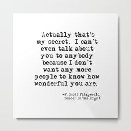 That's my secret - Fitzgerald quote Metal Print