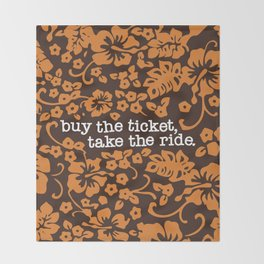 """""""buy the ticket, take the ride."""" - Hunter S. Thompson (Brown) Throw Blanket"""