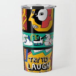 Try to laugh about it Travel Mug