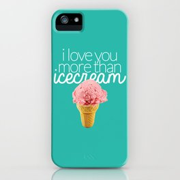 I love you more than icecream iPhone Case