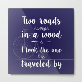 Road Less Traveled - Robert Frost quote Metal Print