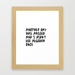Another Day Has Passed I Didn't Use Algebra Framed Art Print