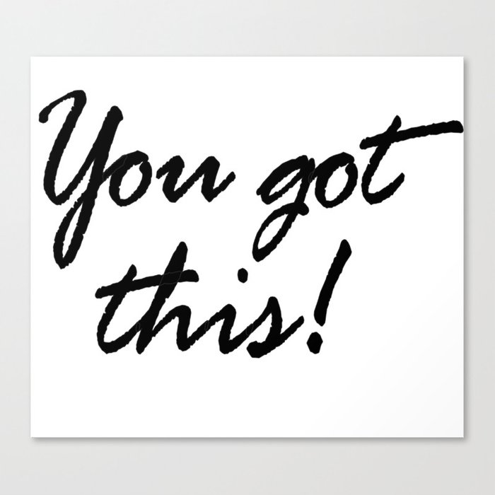 YOU GOT THIS; quote, inspirational, motivational, encouraging, positive,  happiness Canvas Print by sabeehabhatti