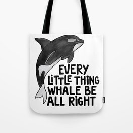 Every little thing whale be all right white Tote Bag