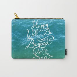 Happy We'll Be Beyond the Sea Carry-All Pouch