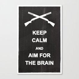Keep Calm and Aim for the Brain Canvas Print