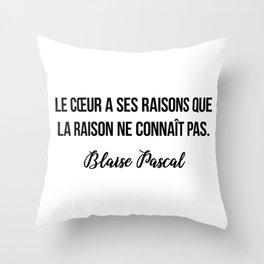 Le cœur a ses raisons que la raison ne connaît pas.  Blaise Pascal Throw Pillow