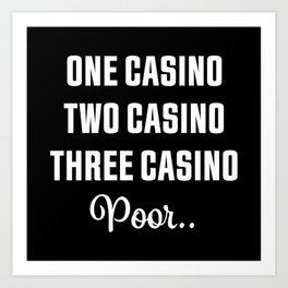 Three Casino Poor... Funny Gambling Gift Art Print