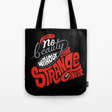 There is no beauty without some strangeness. Tote Bag
